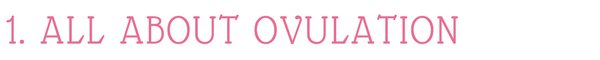 ALL ABOUT OVULATION